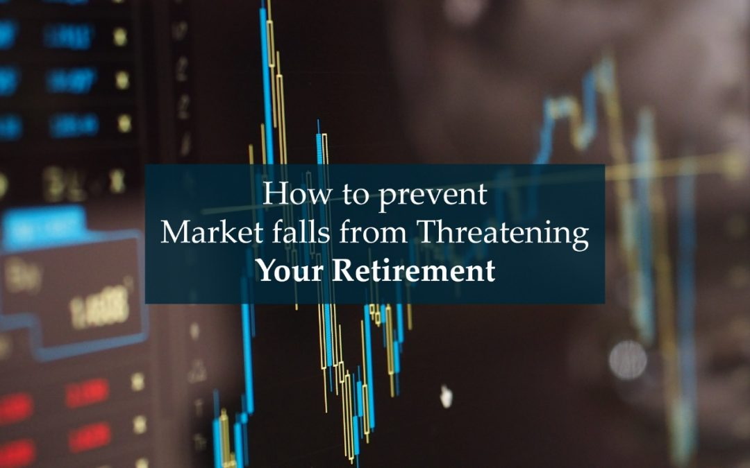 How to prevent market falls from threatening your retirement